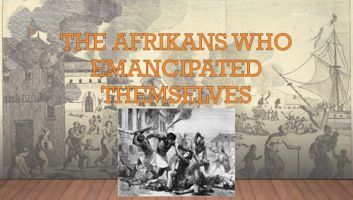 The Afrikans Who Emancipated Themselves