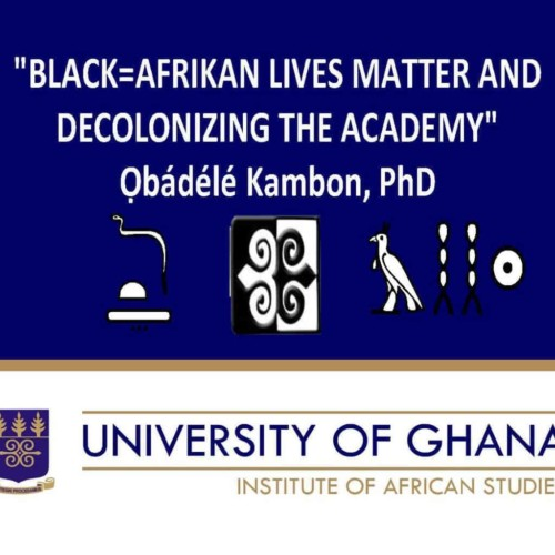 """""""BLACK=AFRIKAN LIVES MATTER AND DECOLONIZING THE ACADEMY"""""""