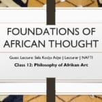 Foundations of African Thought #12: Philosophy of African Art